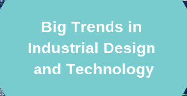 Trends with Industrial Design and Technology