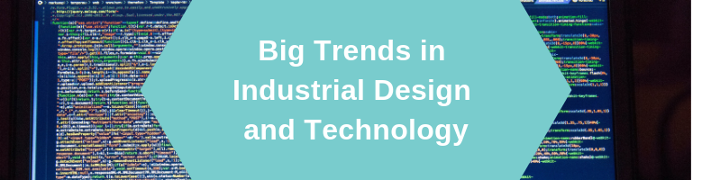 Big Trends in Industrial Design Technology Moving into 2019