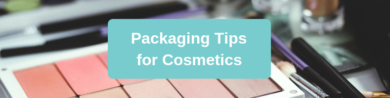 Packaging Tips for Cosmetics