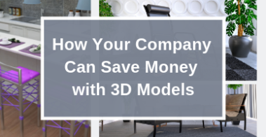 How Your Company Can Save Money with 3D Models