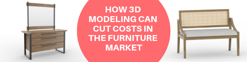 HOW 3D MODELING CAN CUT COSTS IN THE FURNITURE MARKET