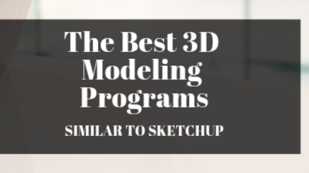 The Best 3D Modeling Programs Similar to SketchUp | Cad Crowd