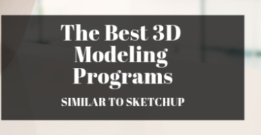 The Best Programs Similar to SketchUp