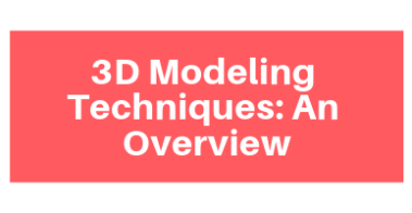 3D Modeling Techniques_ An Overview