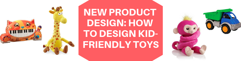 New Product Design_ How to Design Kid-Friendly Toys