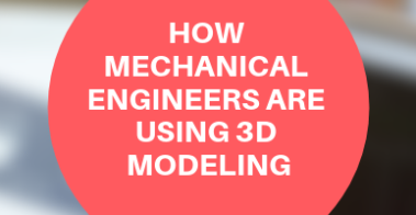 how mechanical engineering uses 3d modeling