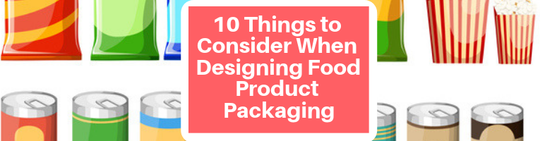 10 Things to Consider When Designing Food Product Packaging