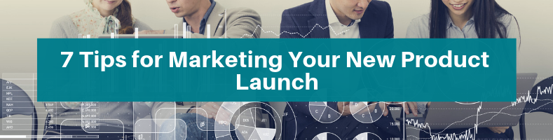 7 Tips for Marketing Your New Product Launch