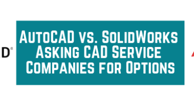 AutoCAD vs. SolidWorks_ Asking CAD Service Companies for Options