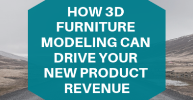 How 3D Furniture Modeling Can Drive Your New Product Revenue