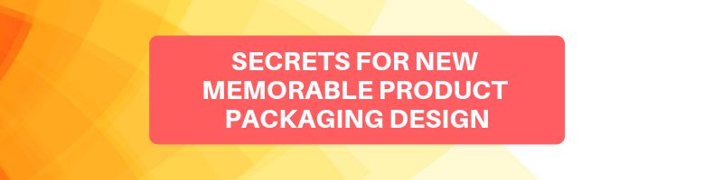 Secrets for New Memorable Product Packaging Design