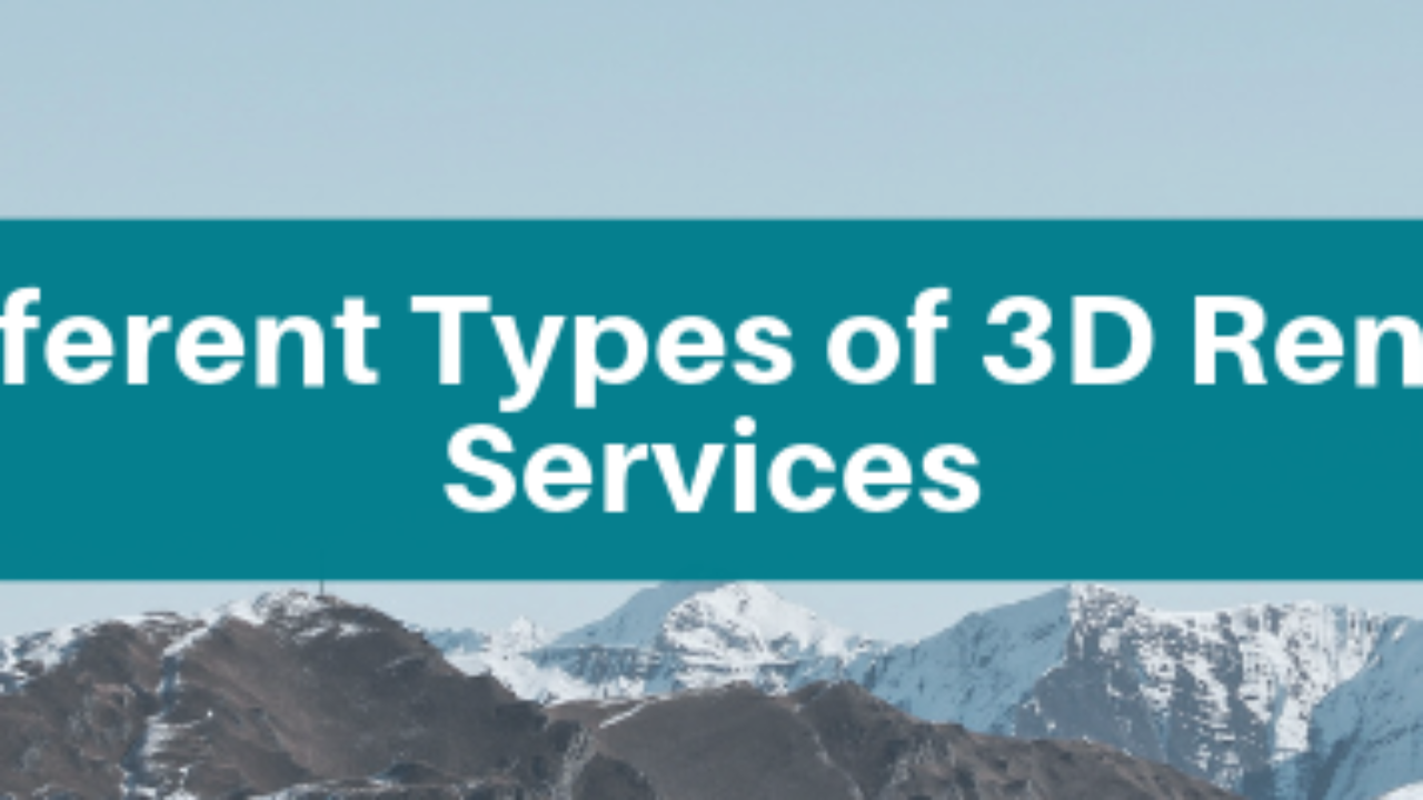 The Different Types of 3D Rendering Services | Cad Crowd