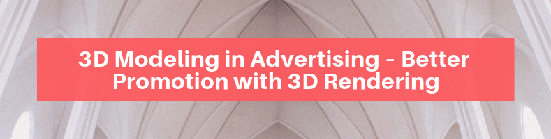 3D Modeling in Advertising – Better Promotion with 3D Rendering