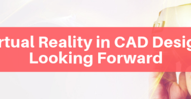 Virtual Reality in CAD Design – Looking Forward