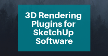 3D Rendering Plugins for SketchUp Software