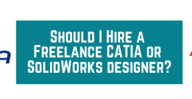 Should I Hire a Freelance CATIA or SolidWorks designer_