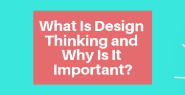 What Is Design Thinking and Why Is It Important_