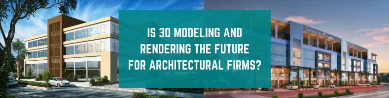 """A banner for """"Is 3D modeling and rendering the future for architectural design firms?"""""""