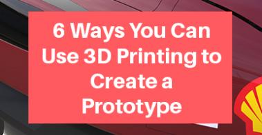 3D Printing to Create Prototypes
