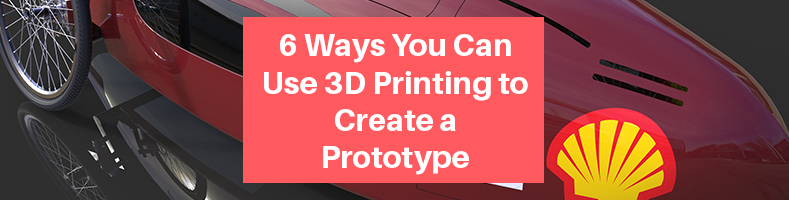 3D Printing to Create Prototypes