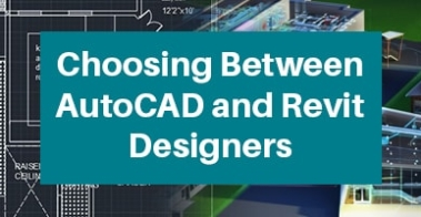 Choosing Between AutoCAD and Revit Designers
