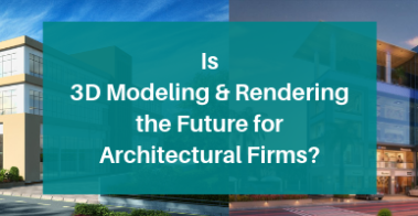 Is 3D Modeling and Rendering the Future for Architectural Design Firms?