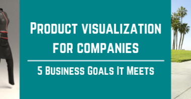Heading fro Product Visualization for Companies: 5 Business Goals It Meets