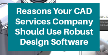 Reasons-Your-CAD-Services-Company-Should-Use-Robust-Design-Software