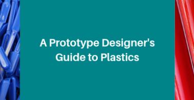 A Prototype Designer's Guide to Plastics