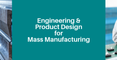 Engineering and Product Design for Mass Manufacturing