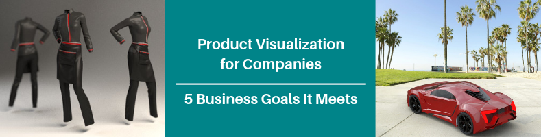 Product Visualization Services for Companies- 5 Business Goals It Meets