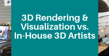 3D Rendering & Visualization vs. In-House 3D Artists