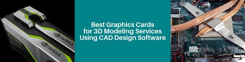 Best Graphics Cards for 3D Modeling Services Using CAD Design Software