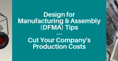 Design for Manufacturing and Assembly Tips (DFMA) – Cut Your Company's Production Costs