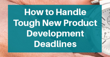 How to Handle Tough New Product Development Deadlines
