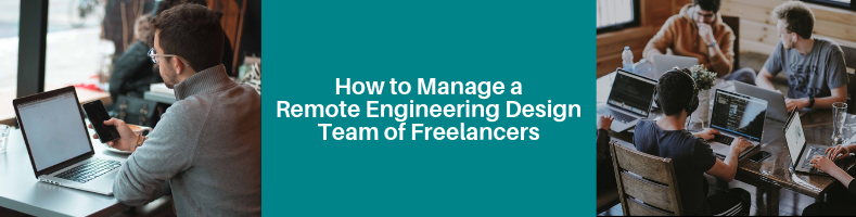 How to Manage a Remote Engineering Design Team of Freelancers