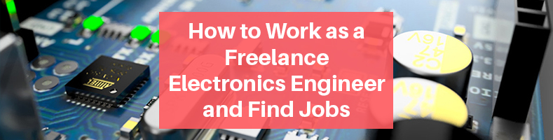 How to Work as a Freelance Electronics Engineer