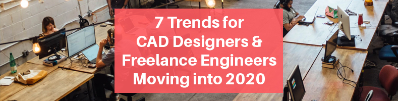 Trends for CAD Designers and Freelance Engineers