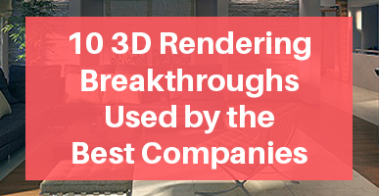 3D Rendering Breakthroughs Used by the Best Companies