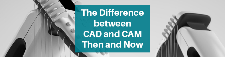 Difference CAD and CAM