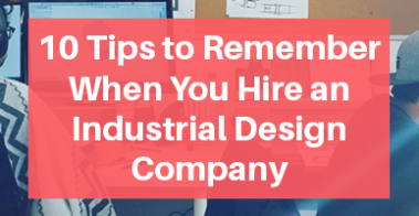 Tips when Hiring an Industrial Design Company