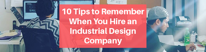 Tips when Hiring an Industrial Design Company