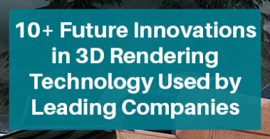 10+-Future-Innovations-in-3D-Rendering-Technology-Used-by-Leading-Companies