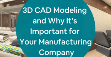 3D CAD Modeling and Why It's Important for Your Manufacturing Company