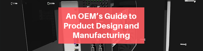 An OEM's Guide to Product Design and Manufacturing