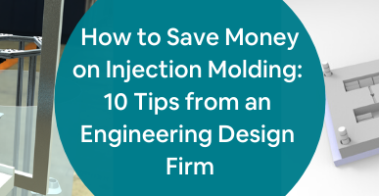 How to Save Money on Injection Molding_ 10 Tips from an Engineering Design Firm
