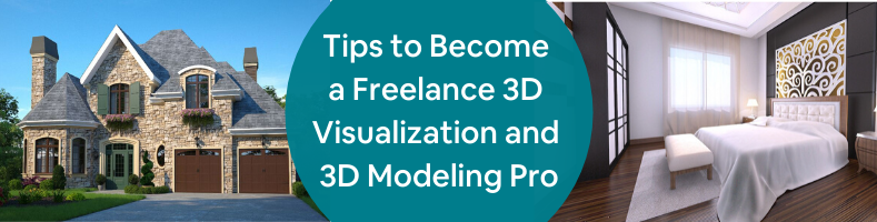 Tips to Become a Freelance 3D Visualization and 3D Modeling Pro