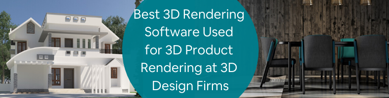 Best 3D Rendering Software Used for 3D Product Rendering at 3D Design Firms