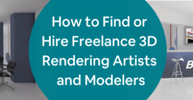 How to Find or Hire Freelance 3D Rendering Artists and Modelers
