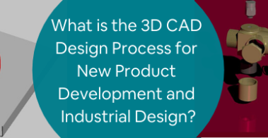 What is the 3D CAD Design Process for New Product Development and Industrial Design_